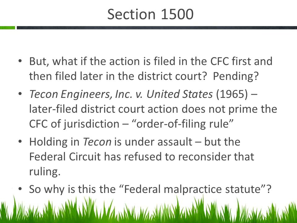 Section 1500 But, what if the action is filed in the CFC first and then filed later in the district court? Pending? Tecon Engineers, Inc. v. United St