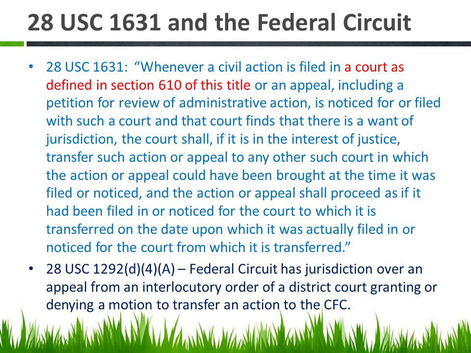 28 USC 1631 and the Federal Circuit 28 USC 1631: Whenever a civil action is filed in a court as defined in section 610 of this title or an appeal, inc