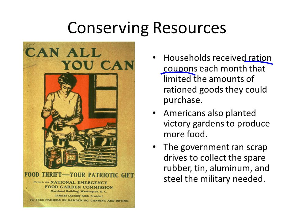 Conserving Resources Households received ration coupons each month that limited the amounts of rationed goods they could purchase. Americans also plan
