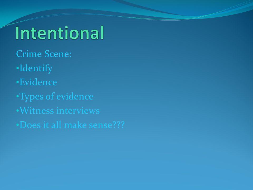 Crime Scene: Identify Evidence Types of evidence Witness interviews Does it all make sense???