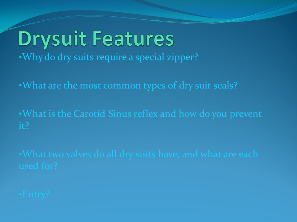 Why do dry suits require a special zipper.What are the most common types of dry suit seals.
