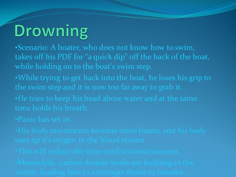 Scenario: A boater, who does not know how to swim, takes off his PDF for a quick dip off the back of the boat, while holding on to the boats swim step.