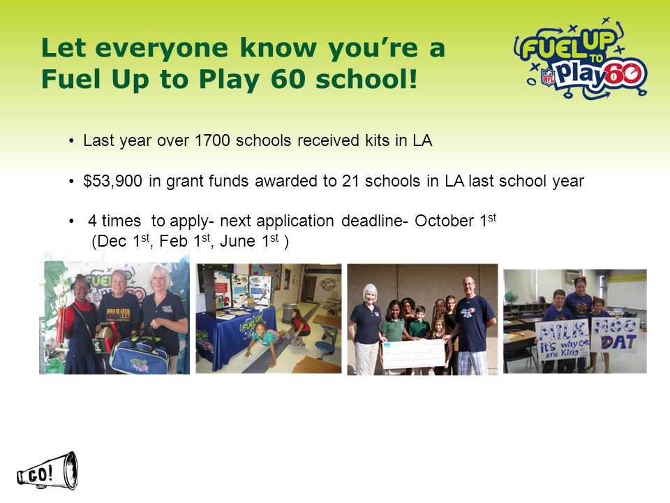 Let everyone know youre a Fuel Up to Play 60 school! Last year over 1700 schools received kits in LA $53,900 in grant funds awarded to 21 schools in L