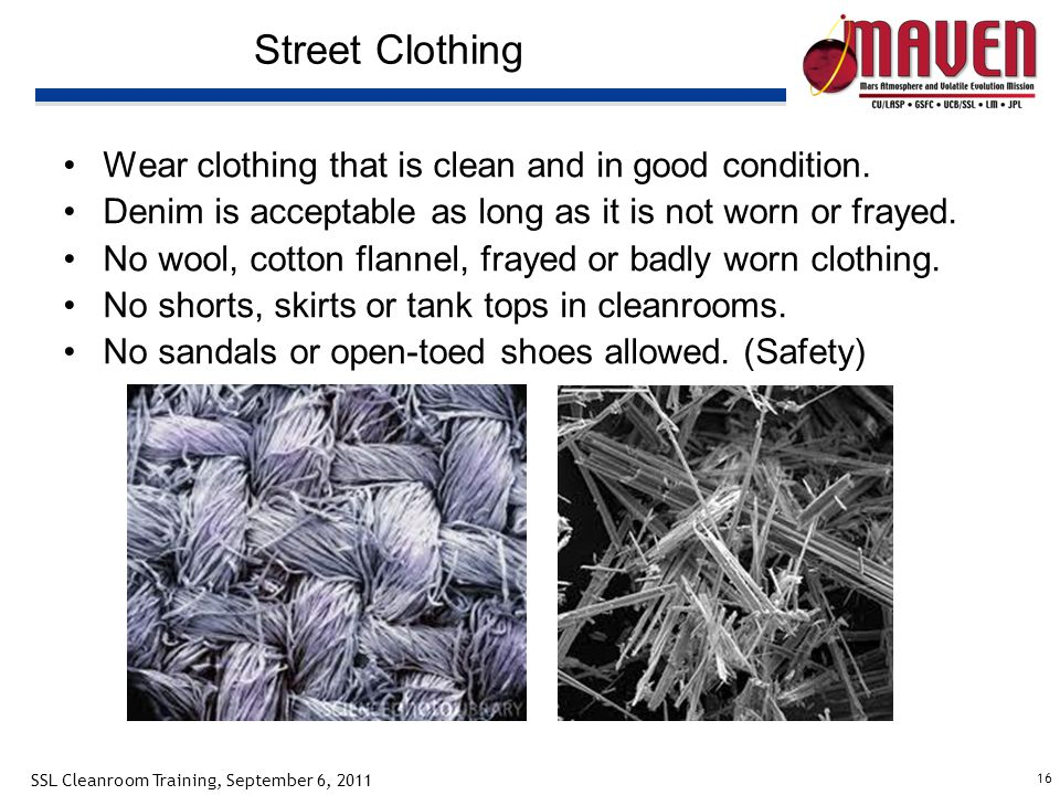 16 SSL Cleanroom Training, September 6, 2011 Street Clothing Wear clothing that is clean and in good condition.