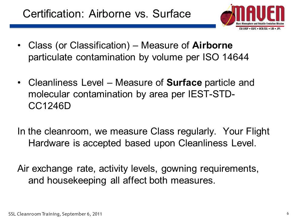 6 SSL Cleanroom Training, September 6, 2011 Certification: Airborne vs.