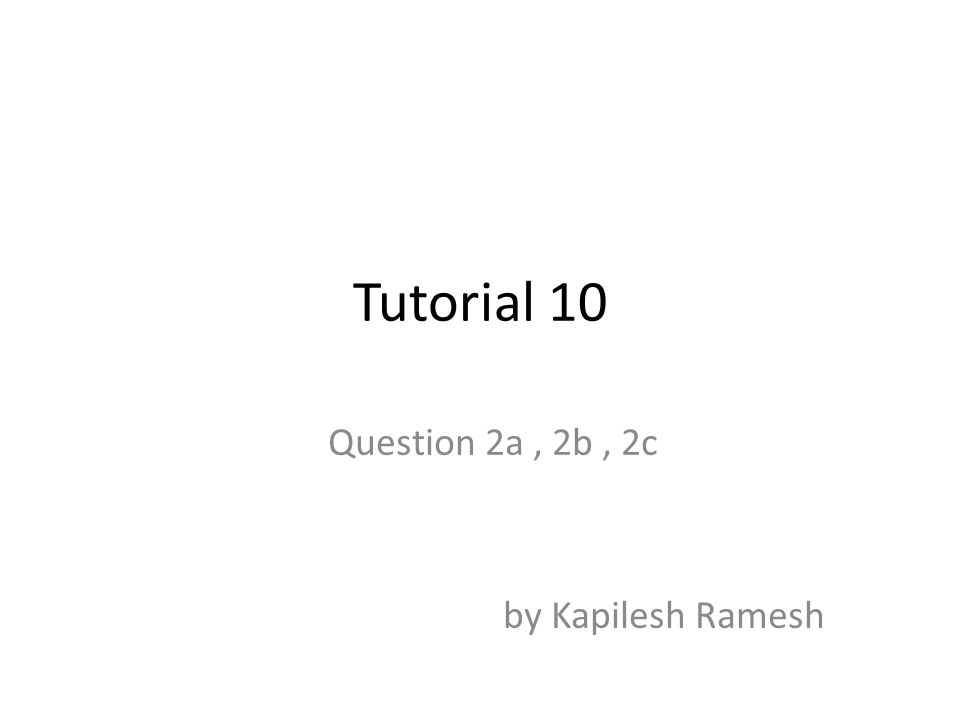 Tutorial 10 Question 2a, 2b, 2c by Kapilesh Ramesh