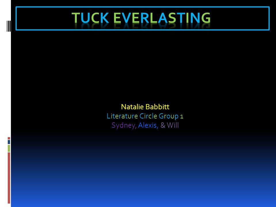 Natalie Babbitt Literature Circle Group 1 Sydney, Alexis, & Will