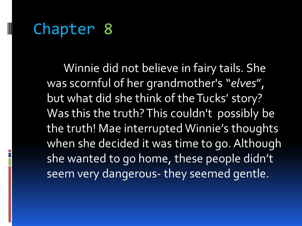 Chapter 8 Winnie did not believe in fairy tails. She was scornful of her grandmother's elves, but what did she think of the Tucks story? Was this the