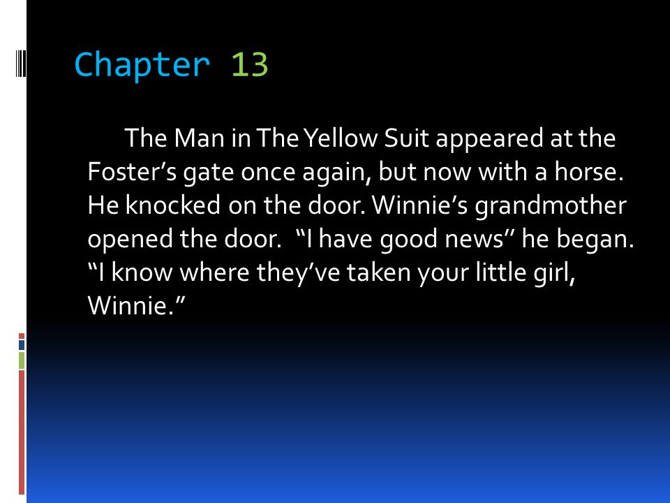 Chapter 13 The Man in The Yellow Suit appeared at the Fosters gate once again, but now with a horse. He knocked on the door. Winnies grandmother opene
