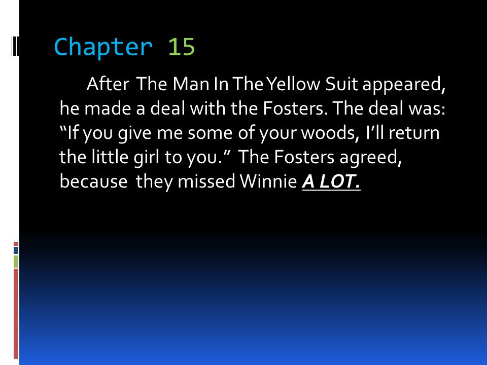Chapter 15 After The Man In The Yellow Suit appeared, he made a deal with the Fosters. The deal was: If you give me some of your woods, Ill return the