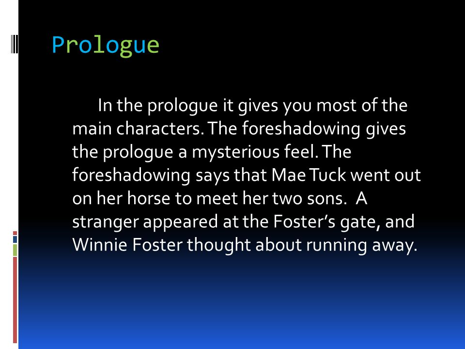 ProloguePrologue In the prologue it gives you most of the main characters. The foreshadowing gives the prologue a mysterious feel. The foreshadowing s