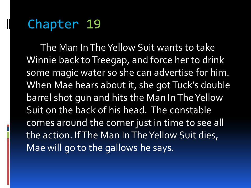 Chapter 19 The Man In The Yellow Suit wants to take Winnie back to Treegap, and force her to drink some magic water so she can advertise for him. When