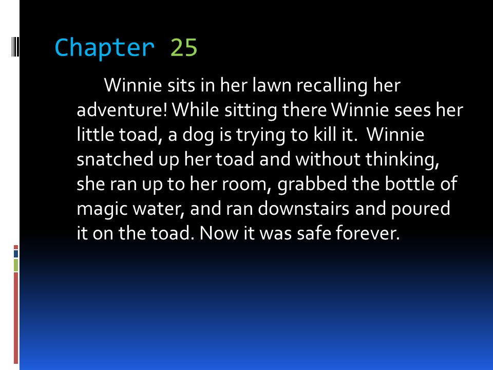 Chapter 25 Winnie sits in her lawn recalling her adventure! While sitting there Winnie sees her little toad, a dog is trying to kill it. Winnie snatch