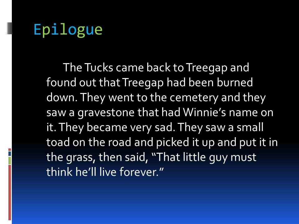 EpilogueEpilogue The Tucks came back to Treegap and found out that Treegap had been burned down. They went to the cemetery and they saw a gravestone t