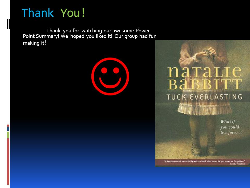 Thank You! Thank you for watching our awesome Power Point Summary! We hoped you liked it! Our group had fun making it !