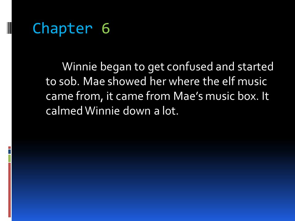 Chapter 6 Winnie began to get confused and started to sob. Mae showed her where the elf music came from, it came from Maes music box. It calmed Winnie