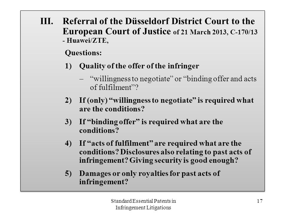 III.Referral of the Düsseldorf District Court to the European Court of Justice of 21 March 2013, C-170/13 - Huawei/ZTE, Questions: 1)Quality of the of