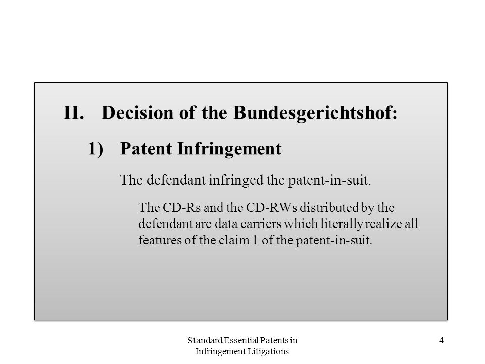 4 II.Decision of the Bundesgerichtshof : 1)Patent Infringement The defendant infringed the patent-in-suit. The CD-Rs and the CD-RWs distributed by the
