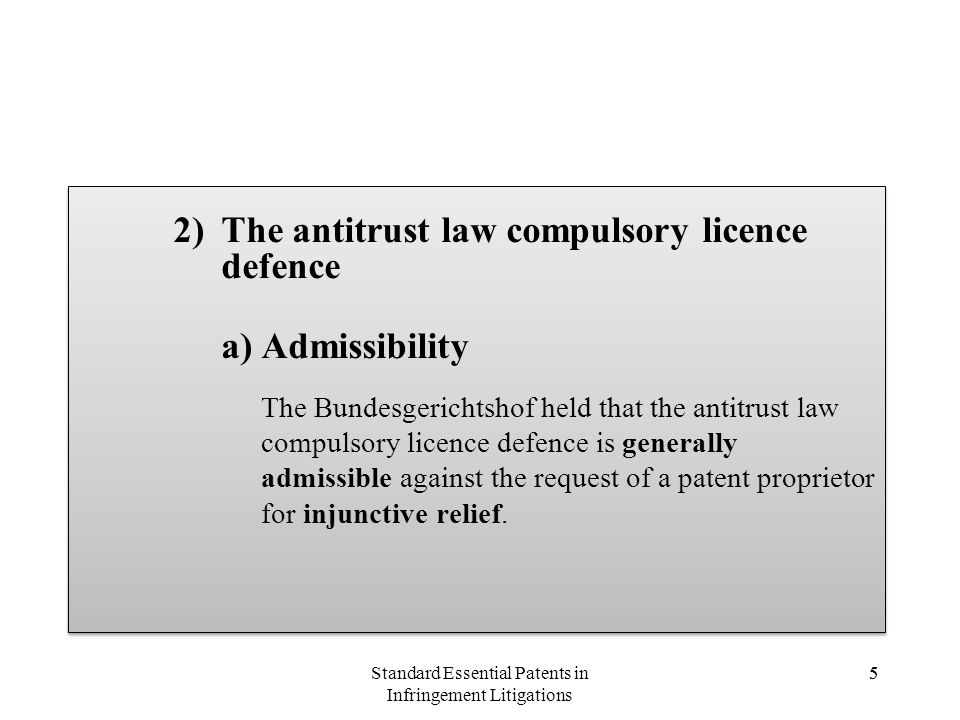 5 2)The antitrust law compulsory licence defence a)Admissibility The Bundesgerichtshof held that the antitrust law compulsory licence defence is gener