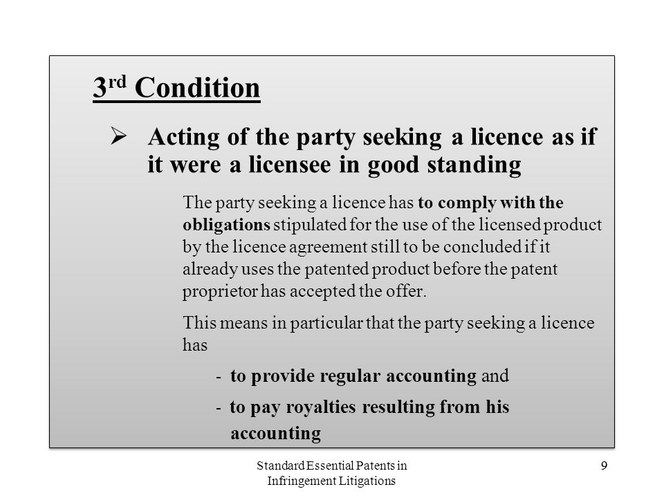 9 3 rd Condition Acting of the party seeking a licence as if it were a licensee in good standing The party seeking a licence has to comply with the ob