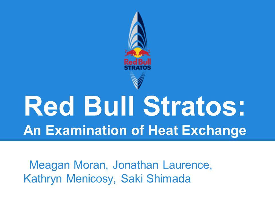 Red Bull Stratos: An Examination of Heat Exchange Meagan Moran, Jonathan Laurence, Kathryn Menicosy, Saki Shimada