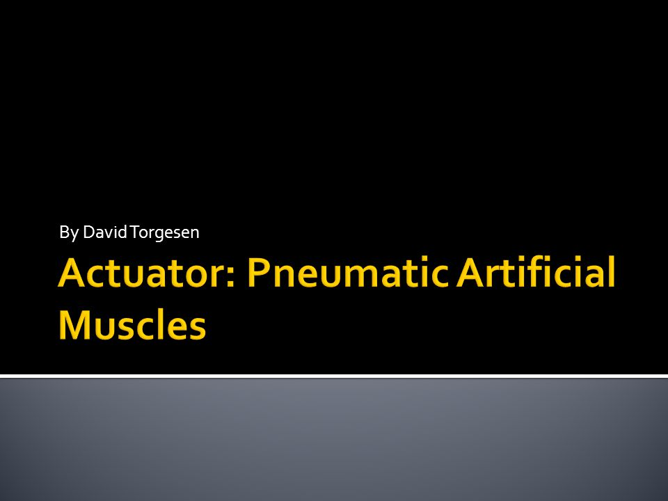 Because pneumatic muscles have compliant behavior, they can be placed on robots that perform delicate operations.