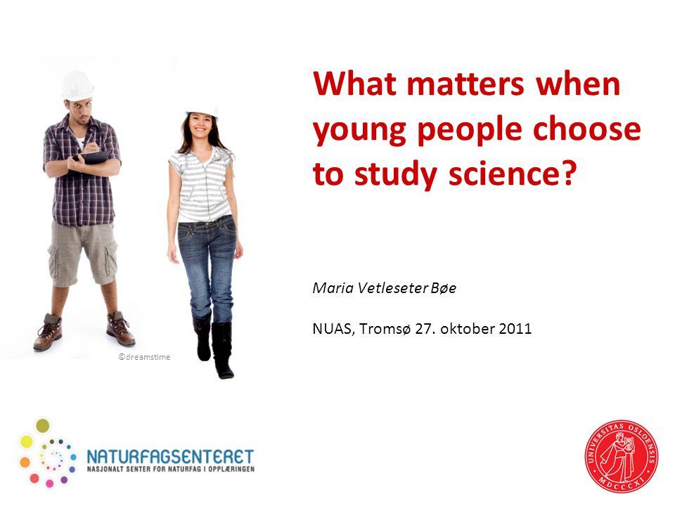 What matters when young people choose to study science? Maria Vetleseter Bøe NUAS, Tromsø 27. oktober 2011 ©dreamstime