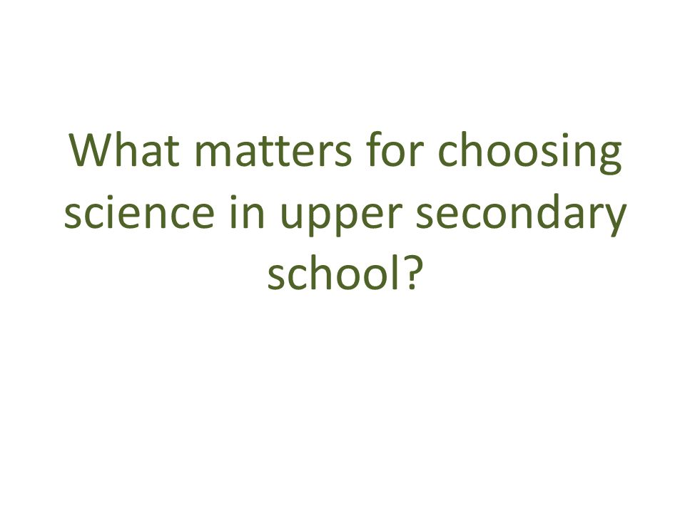 What matters for choosing science in upper secondary school?