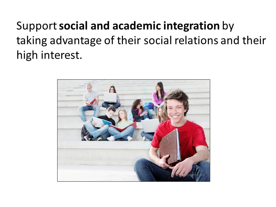 Support social and academic integration by taking advantage of their social relations and their high interest. ©dreamstime