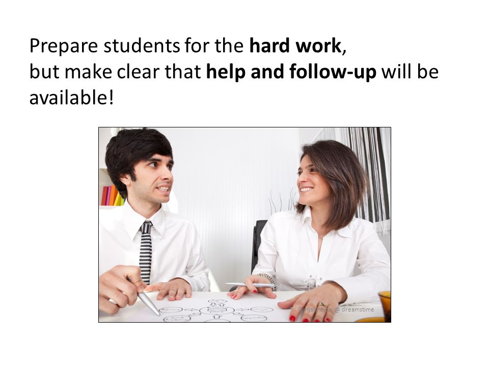 Prepare students for the hard work, but make clear that help and follow-up will be available! © Hjalmeida @ dreamstime