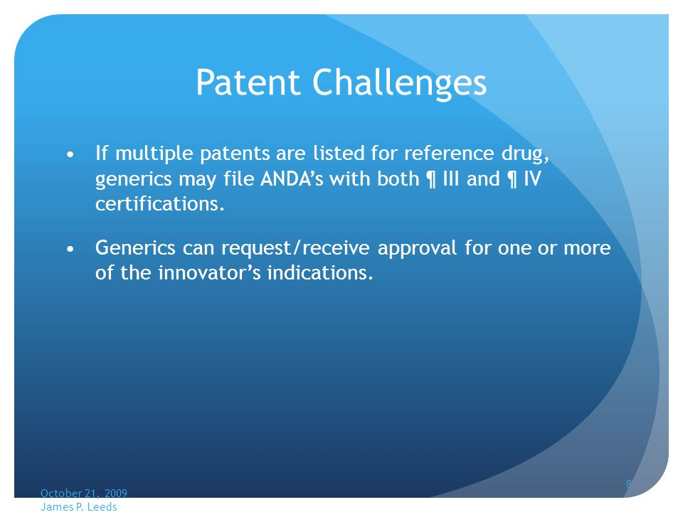 8 Patent Challenges If multiple patents are listed for reference drug, generics may file ANDAs with both ¶ III and ¶ IV certifications.