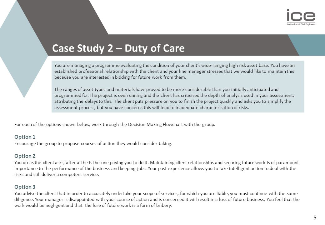 Case Study 2 – Duty of Care You are managing a programme evaluating the condition of your clients wide-ranging high risk asset base.