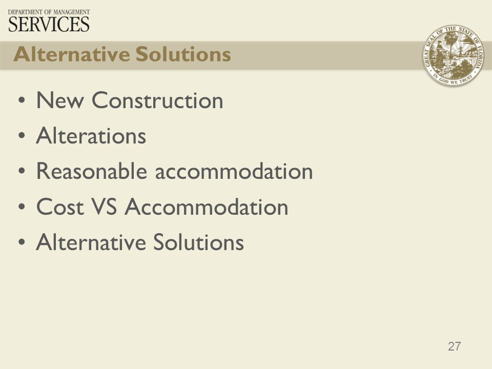 27 Alternative Solutions New Construction Alterations Reasonable accommodation Cost VS Accommodation Alternative Solutions