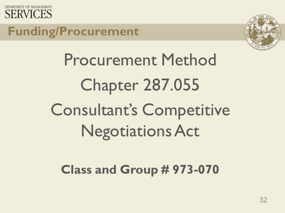 32 Funding/Procurement Procurement Method Chapter 287.055 Consultants Competitive Negotiations Act Class and Group # 973-070