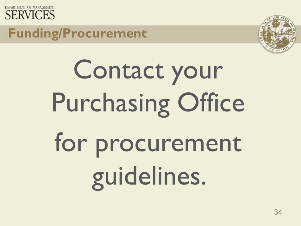 34 Funding/Procurement Contact your Purchasing Office for procurement guidelines.