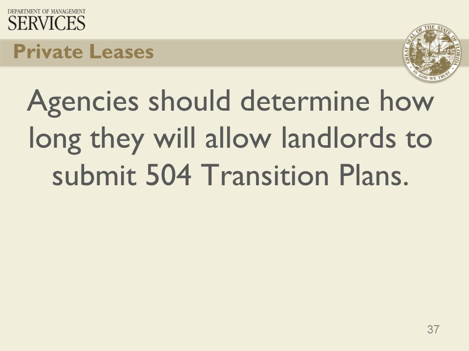 37 Private Leases Agencies should determine how long they will allow landlords to submit 504 Transition Plans.