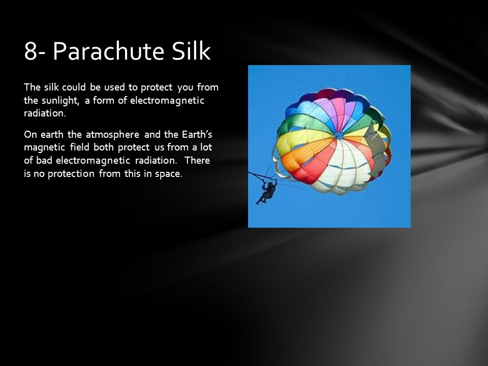 The silk could be used to protect you from the sunlight, a form of electromagnetic radiation.
