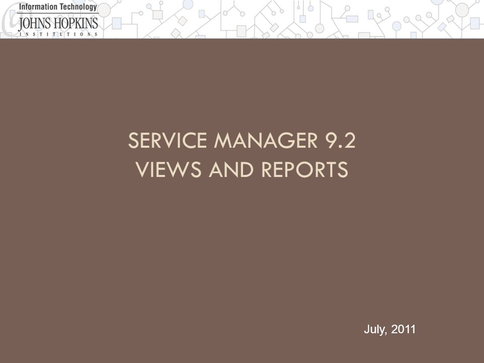 SERVICE MANAGER 9.2 VIEWS AND REPORTS July, 2011
