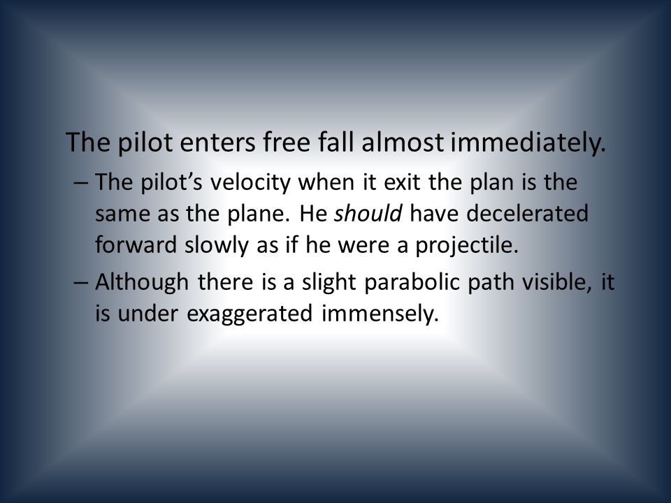 The pilot enters free fall almost immediately.