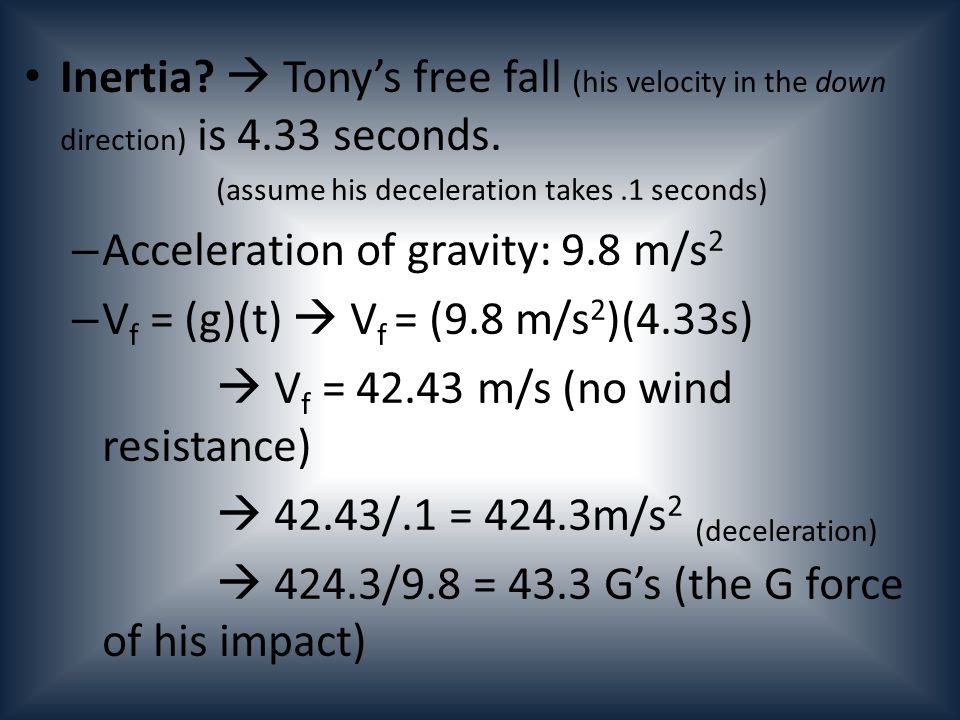 Missile (cont.) – A missile = (V fm - V im )/t = (>340 m/s )-(<340 m/s )/(7.47) = > 45.52 m/s 2 – V tony = > 340 m/s – Is this possible...