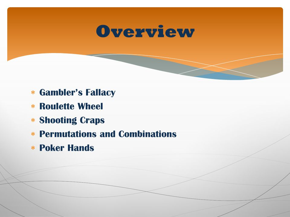 Gamblers Fallacy Roulette Wheel Shooting Craps Permutations and Combinations Poker Hands Overview