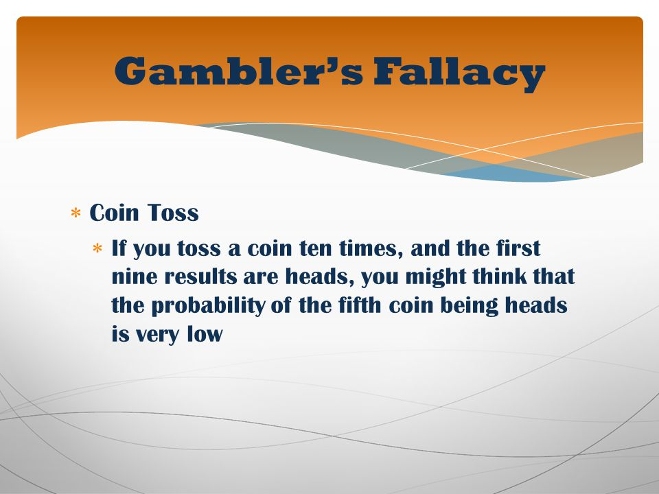 Coin Toss If you toss a coin ten times, and the first nine results are heads, you might think that the probability of the fifth coin being heads is ve