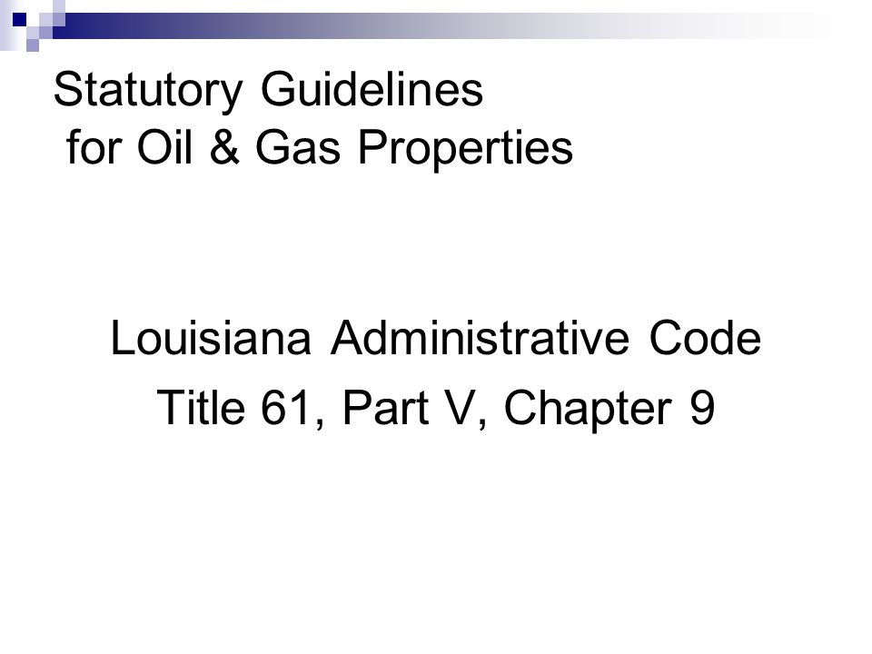 Statutory Guidelines for Oil & Gas Properties Louisiana Administrative Code Title 61, Part V, Chapter 9