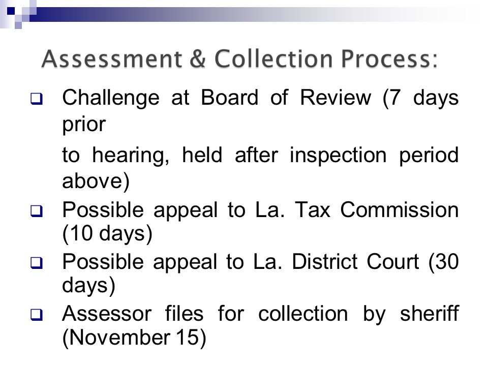Challenge at Board of Review (7 days prior to hearing, held after inspection period above) Possible appeal to La.