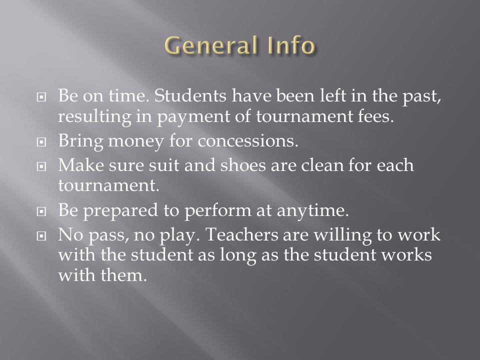 Be on time. Students have been left in the past, resulting in payment of tournament fees.