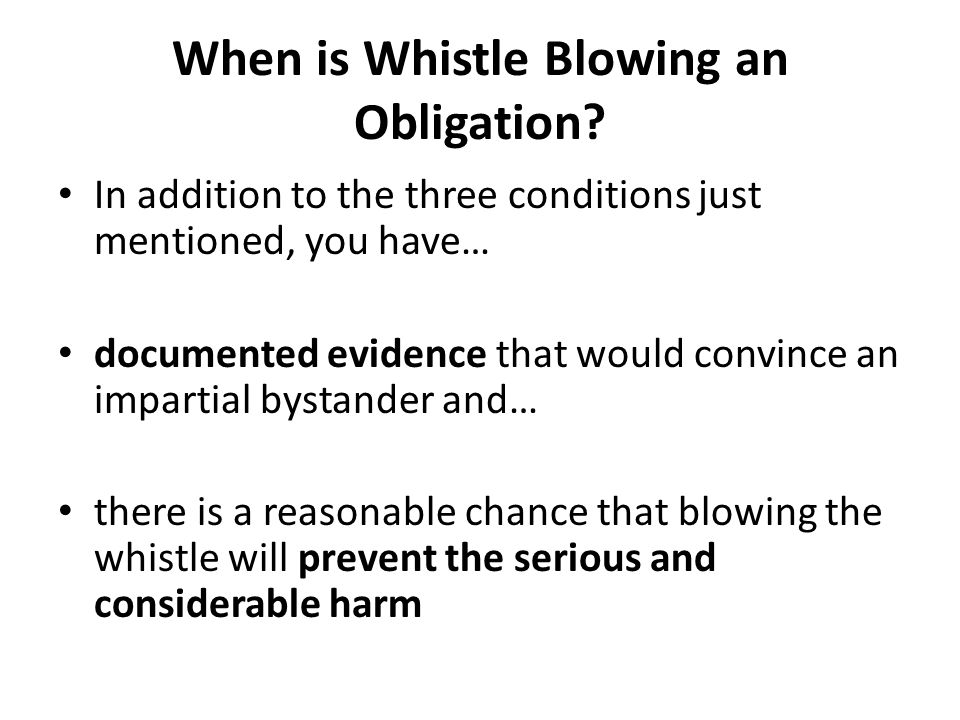When is Whistle Blowing an Obligation? In addition to the three conditions just mentioned, you have… documented evidence that would convince an impart