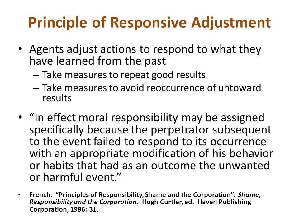 Principle of Responsive Adjustment Agents adjust actions to respond to what they have learned from the past – Take measures to repeat good results – T