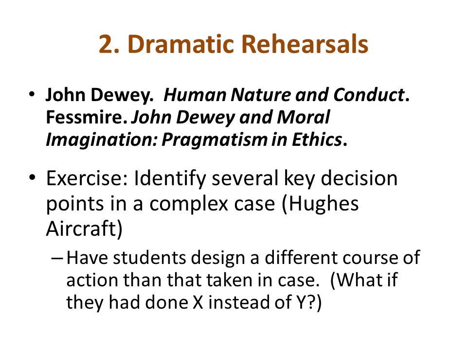 2. Dramatic Rehearsals John Dewey. Human Nature and Conduct. Fessmire. John Dewey and Moral Imagination: Pragmatism in Ethics. Exercise: Identify seve