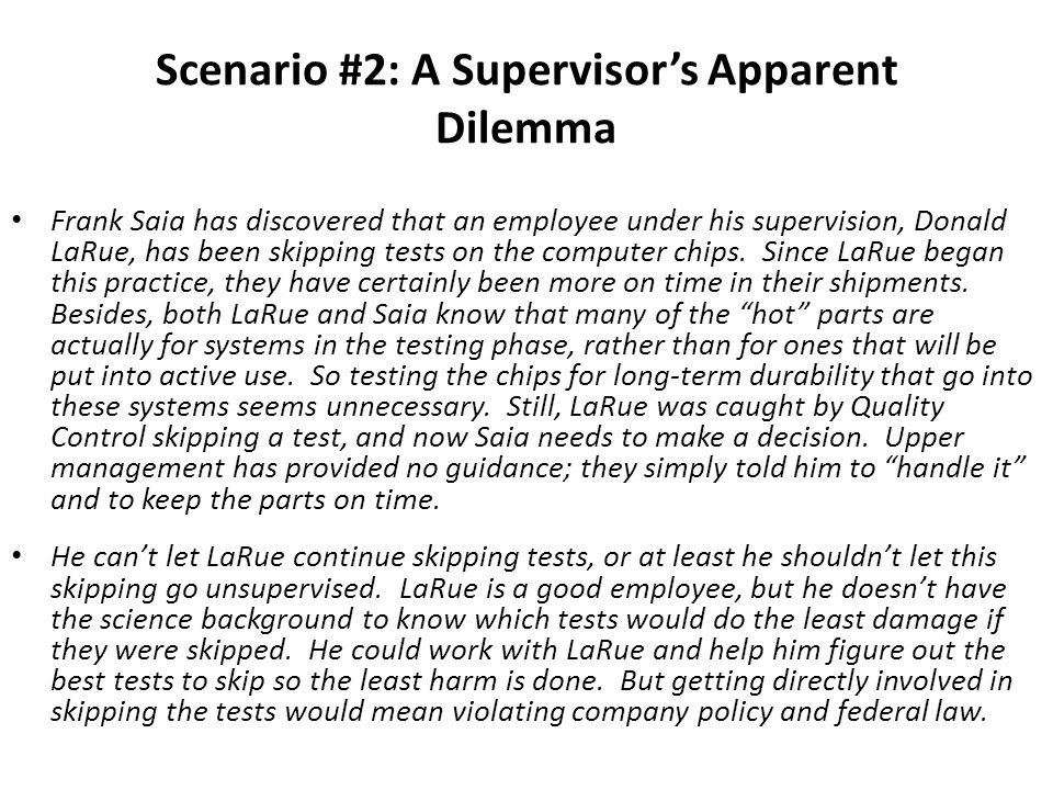 Scenario #2: A Supervisors Apparent Dilemma Frank Saia has discovered that an employee under his supervision, Donald LaRue, has been skipping tests on