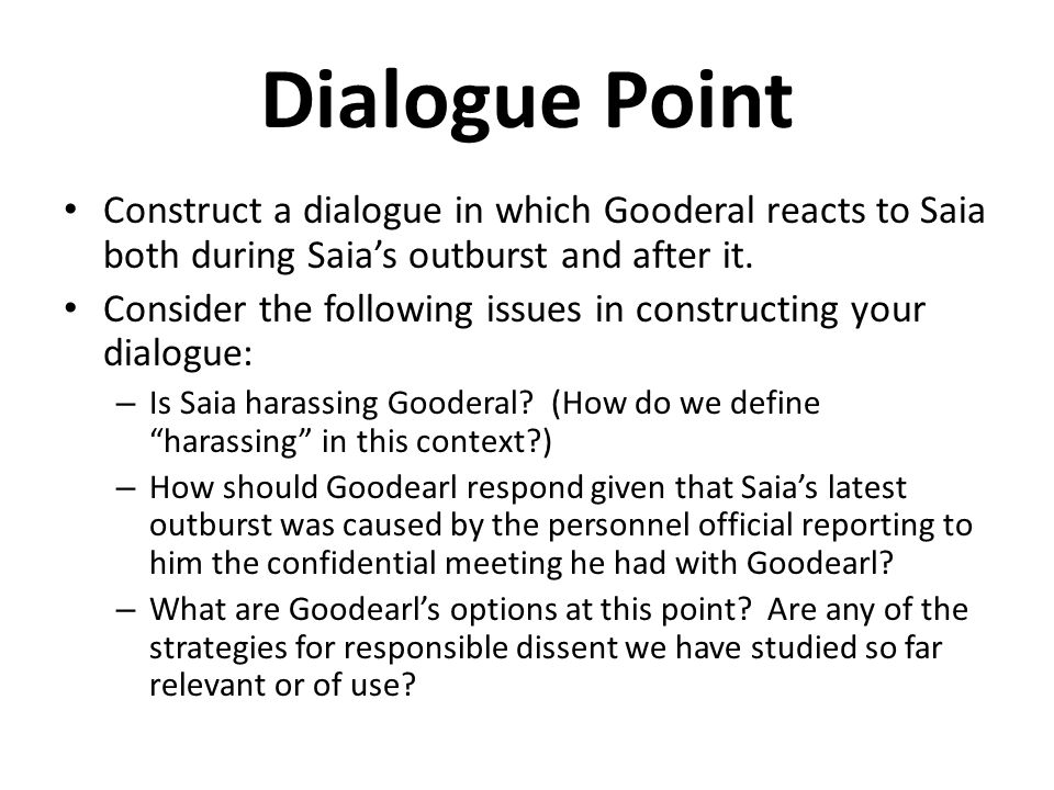 Dialogue Point Construct a dialogue in which Gooderal reacts to Saia both during Saias outburst and after it. Consider the following issues in constru
